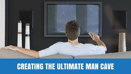 Creating the Ultimate Man Cave