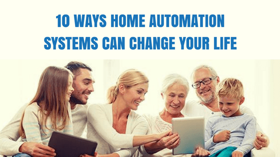 10 Ways Home Automation Changes Life