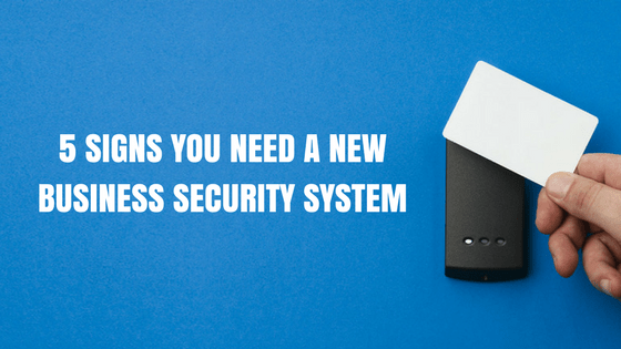 5 Signs You Need a New Business Security System